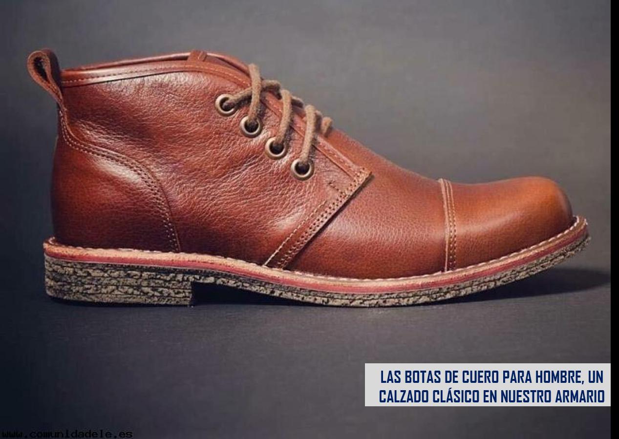 5596a3d5 Las Botas de Cuero para hombre: un calzado clásico - 2Botas.com
